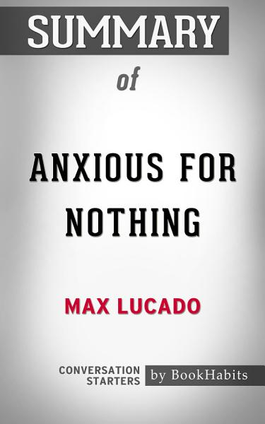Summary of Anxious for Nothing by Max Lucado   Conversation Starters