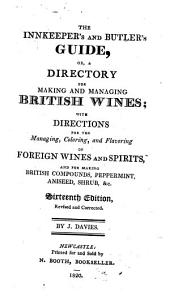The Innkeeper's and Butler's Guide: Or, A Directory for Making and Managing British Wines, with Directions for the Managing, Coloring and Flavoring of Foreign Wines and Spirits, and for Making British Compounds, Peppermint, Aniseed, Shrub, &c