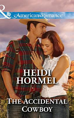 The Accidental Cowboy  Mills   Boon American Romance   Angel Crossing  Arizona  Book 3  PDF