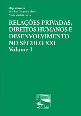 Relacoes Privadas Direitos Humanos E Desenvolvimento No Seculo Xxi Volume 1