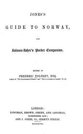 Jones's Guide to Norway and Salmon-fisher's Pocket Companion: Volume 1