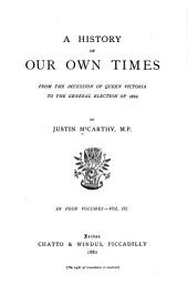 A History of Our Own Times from the Accession of Queen Victoria to the General Election of 1880: Volume 3
