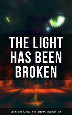 The Light Has Been Broken  560  Macabre Classics  Supernatural Mysteries   Dark Tales