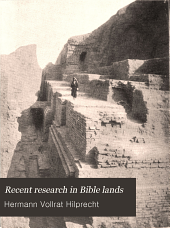 Recent Research in Bible Lands: Its Progress and Results