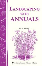 Landscaping with Annuals: Storey's Country Wisdom Bulletin A-108