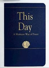 This Day (Regular Edition): A Wesleyan Way of Prayer