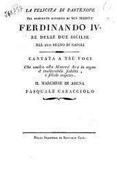 La felicità di Partenope pel sospirato ritorno di s. m. Ferdinando 4. re delle Due Sicilie nel suo regno di Napoli. Cantata a tre voci ..