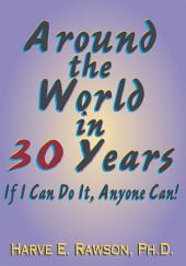 Around the World in 30 Years: If I Can Do It, Anyone Can!