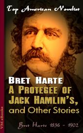 A Protegee of Jack Hamlin's, and Other Stories: Top American Novelist