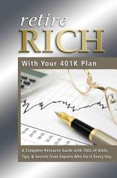 Retire Rich with Your 401(k) Plan: A Complete Resource Guide with 100s of Hints, Tips, & Secrets from Experts who Do it Every Day