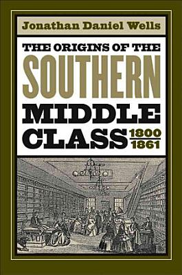 The Origins of the Southern Middle Class  1800 1861
