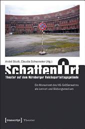 SchattenOrt: Theater auf dem Nürnberger Reichsparteitagsgelände: Ein Monument des NS-Größenwahns als Lernort und Bildungsmedium