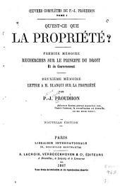 Qu'est-ce que la propriété?: Premier mémoire: Recherches sur le principe du droit et du Gouvernement ; Deuxième mémoire: Lettre a M. Blanqui sur la propriété