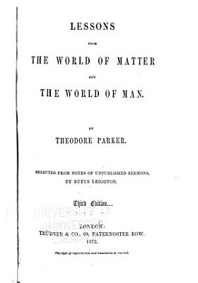 The Collected Works of Theodore Parker  Lessons from the world of matter and the world of man PDF