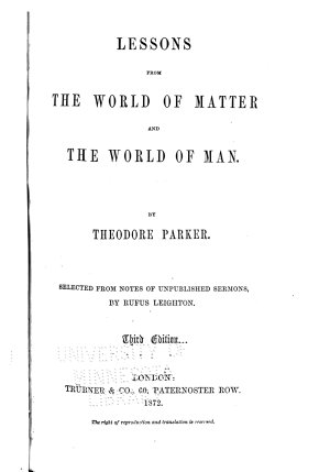 The Collected Works of Theodore Parker  Lessons from the world of matter and the world of man