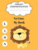 Primary Composition Book  No Lion  My Book PDF