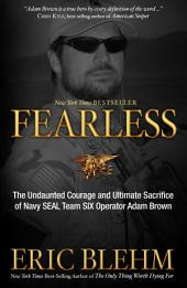 Fearless: The Undaunted Courage and Ultimate Sacrifice of Navy SEAL Team SIX OperatorAdam Brown