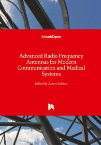 Advanced Radio Frequency Antennas for Modern Communication and Medical Systems