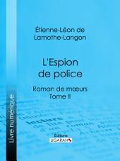 L'Espion de police: Roman de mœurs -, Volume2