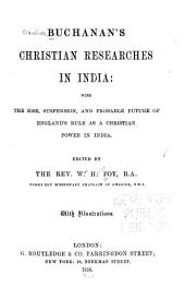 Buchanan's Christian researches in India: with the rise, suspension, and probable future of England's rule as a Christian power in India