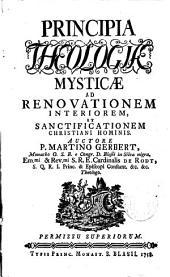 Principia Theologiae Mysticae ad renovationem interiorem ...