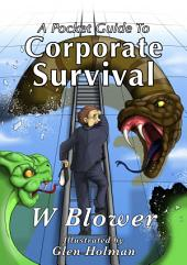 A Pocket Guide To Corporate Survival: An inside story of office politics, corporate snakes and ladders and the pursuit of career success