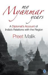 My Myanmar Years: A Diplomat's Account of India's Relations with the Region