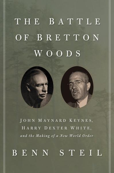 Download The Battle of Bretton Woods Book