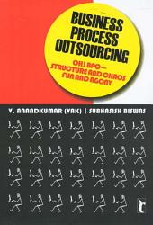 Business Process Outsourcing: Oh! BPO - Structure and Chaos, Fun and Agony