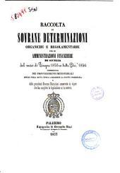 Raccolta di sovrane determinazioni organiche e regolamentarie per le amministrazioni finanziere di Sicilia dal mese di giugno 1855 a tutto dic. 1856 ...