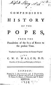 A Compendious History of the Popes: From the Foundation of the See of Rome to the Present Time
