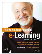 Michael Allen's Guide to e-Learning: Building Interactive, Fun, and Effective Learning Programs for Any Company, Edition 2