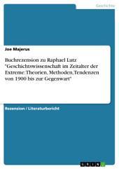 """Buchrezension zu Raphael Lutz """"Geschichtswissenschaft im Zeitalter der Extreme: Theorien, Methoden, Tendenzen von 1900 bis zur Gegenwart"""""""