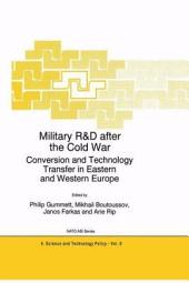Military R&D after the Cold War: Conversion and Technology Transfer in Eastern and Western Europe