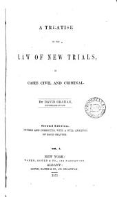 A Treatise on the Law of New Trials in Cases Civil and Criminal: Volume 1