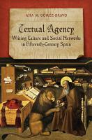 Textual Agency  Writing Culture and Social Networks in Fifteenth Century Spain PDF