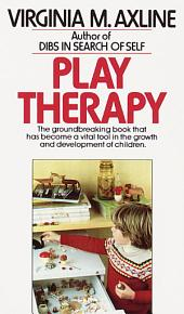 Play Therapy: The Groundbreaking Book That Has Become a Vital Tool in the Growth andDevelopment of Children