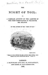 The Night of Toil: Or, A Familiar Account of the Labours of the First Missionaries in the South Sea Islands