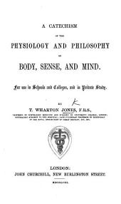 A catechism of the physiology and philosophy of body, sense and mind