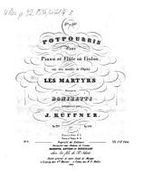57e et 58e potpourris pour piano et flûte ou violon, sur des motifs de l'opéra Les martyrs, musique de Donizetti: op. 297 et op. 300. Op. 297, Volume 1