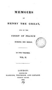 Memoirs of Henry the Great, and of the Court of France During His Reign: In Two Volumes..