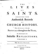 The Lives of Saints: Collected from Authentick Records of Church History ...
