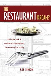 The Restaurant Dream?: An Inside Look at Restaurant Development, from Concept to Reality