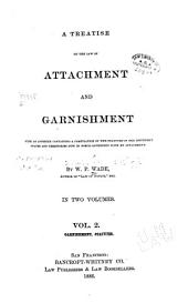 A Treatise on the Law of Attachment and Garnishment: With an Appendix Containing a Compilation of the Statutes of the Different States and Territories Now Inforce Governing Suits by Attachment, Volume 2