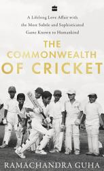 The Commonwealth Of Cricket A Lifelong Love Affair With The Most Subtle And Sophisticated Game Known To Humankind Book PDF
