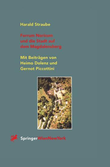 Ferrum Noricum und die Stadt auf dem Magdalensberg PDF