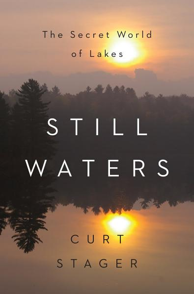 Download Still Waters  The Secret World of Lakes Book