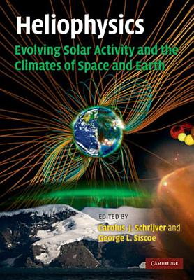 Heliophysics  Evolving Solar Activity and the Climates of Space and Earth PDF