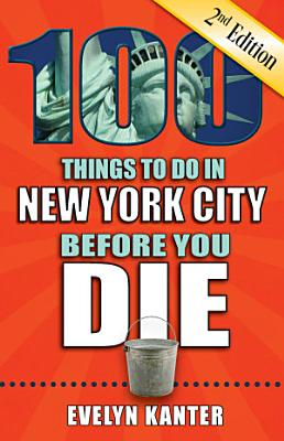 100 Things to Do in New York City Before You Die  Second Edition PDF