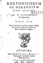 Rhetoricorum ad Herennium Libri quatuor. M. T. Ciceronis de Inuentione, Libri duo...